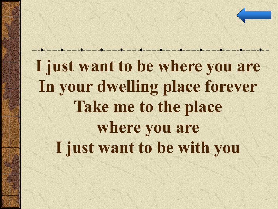 I just want to be where you are In your dwelling place forever