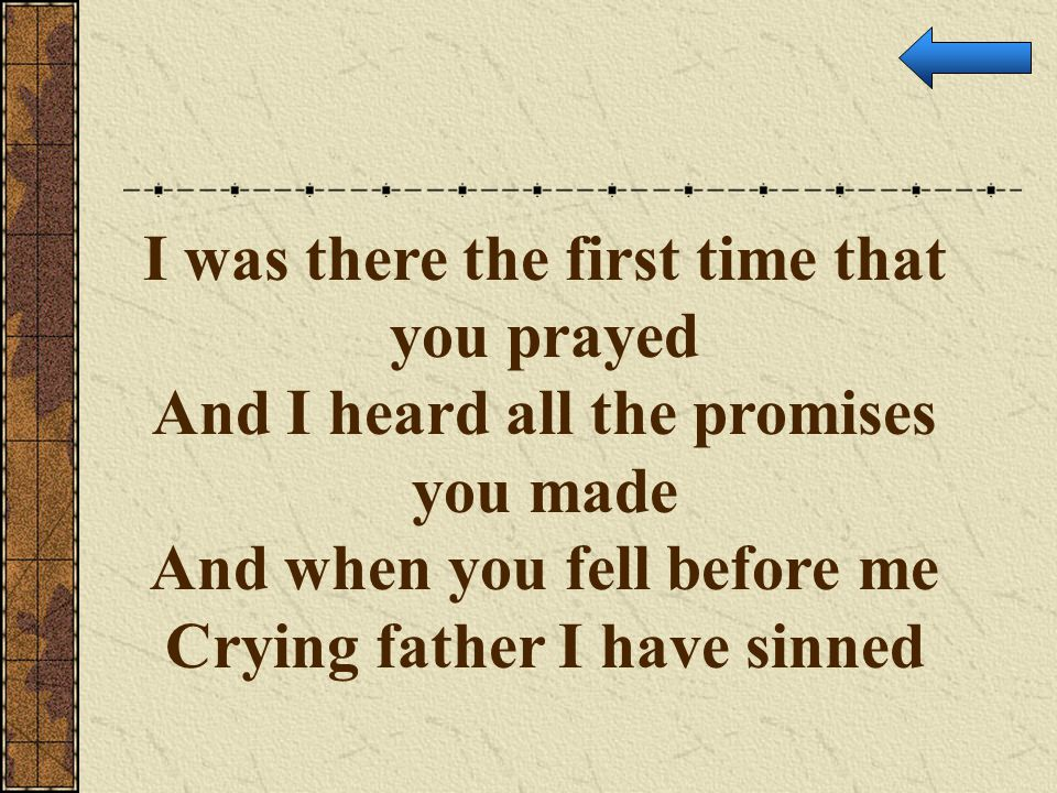 I was there the first time that you prayed