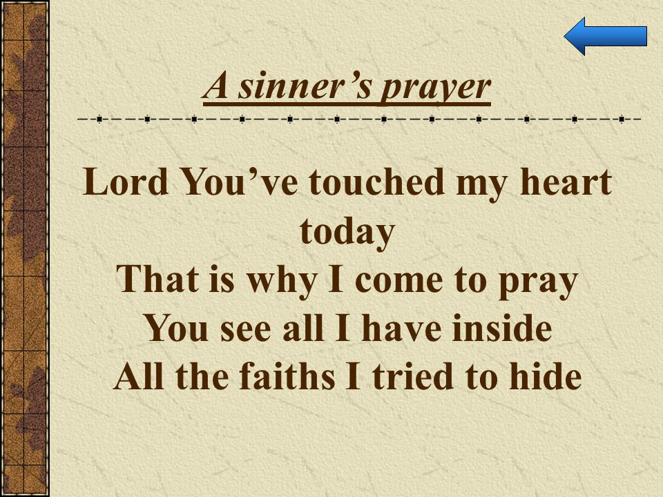 Lord You've touched my heart today That is why I come to pray