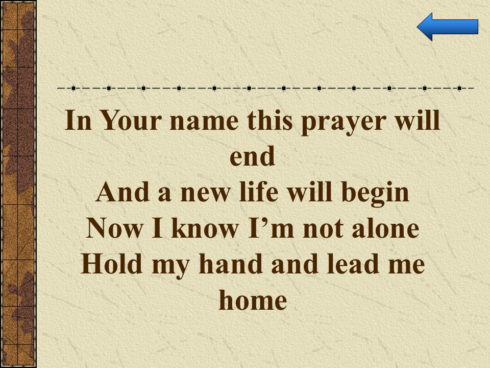 In Your name this prayer will end And a new life will begin