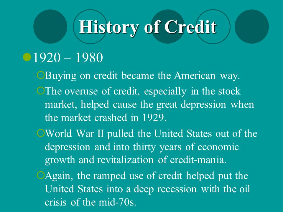 History of Credit 1920 – 1980. Buying on credit became the American way.