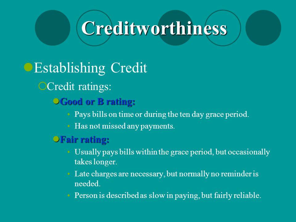 Creditworthiness Establishing Credit Credit ratings: Good or B rating: