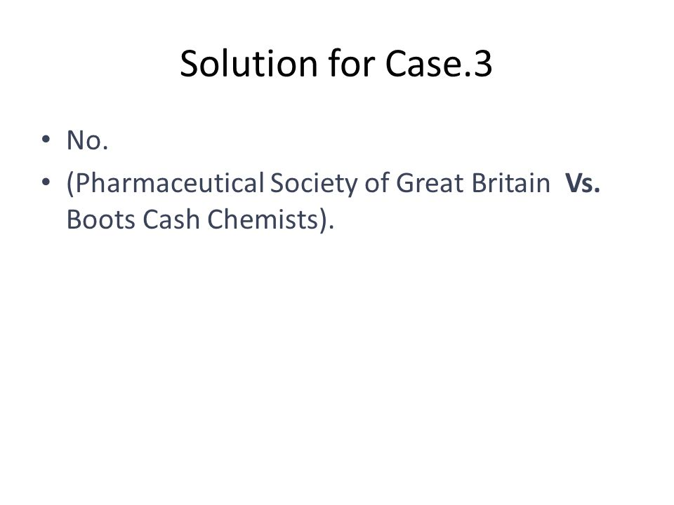 Solution for Case.3 No. (Pharmaceutical Society of Great Britain Vs. Boots Cash Chemists).