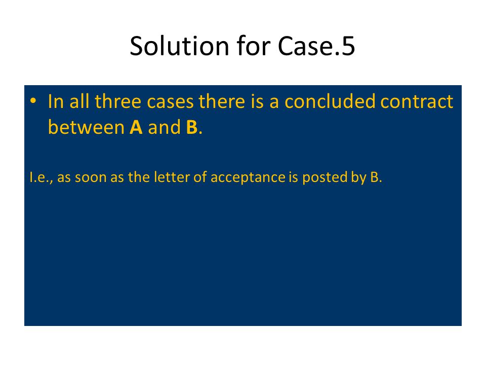 Solution for Case.5 In all three cases there is a concluded contract between A and B.