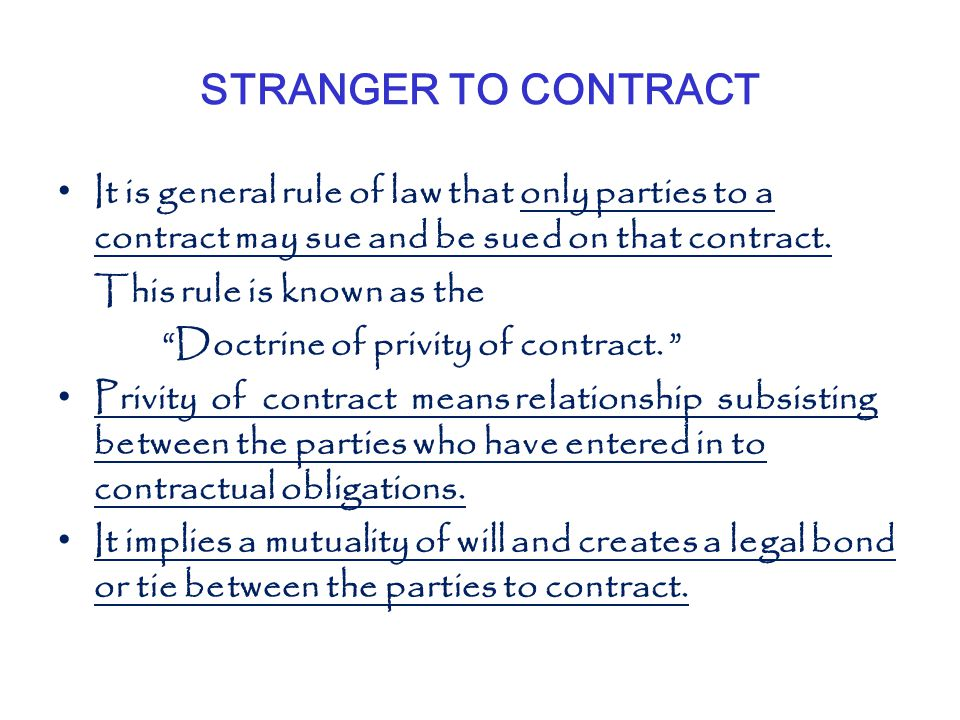 STRANGER TO CONTRACT It is general rule of law that only parties to a contract may sue and be sued on that contract.