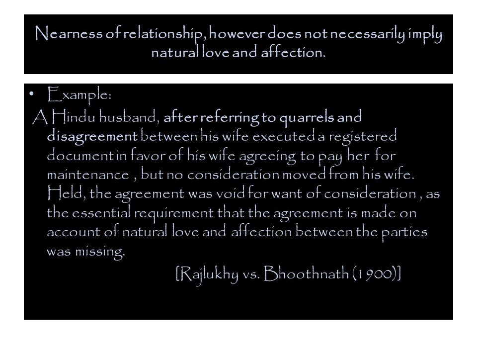 Nearness of relationship, however does not necessarily imply natural love and affection.