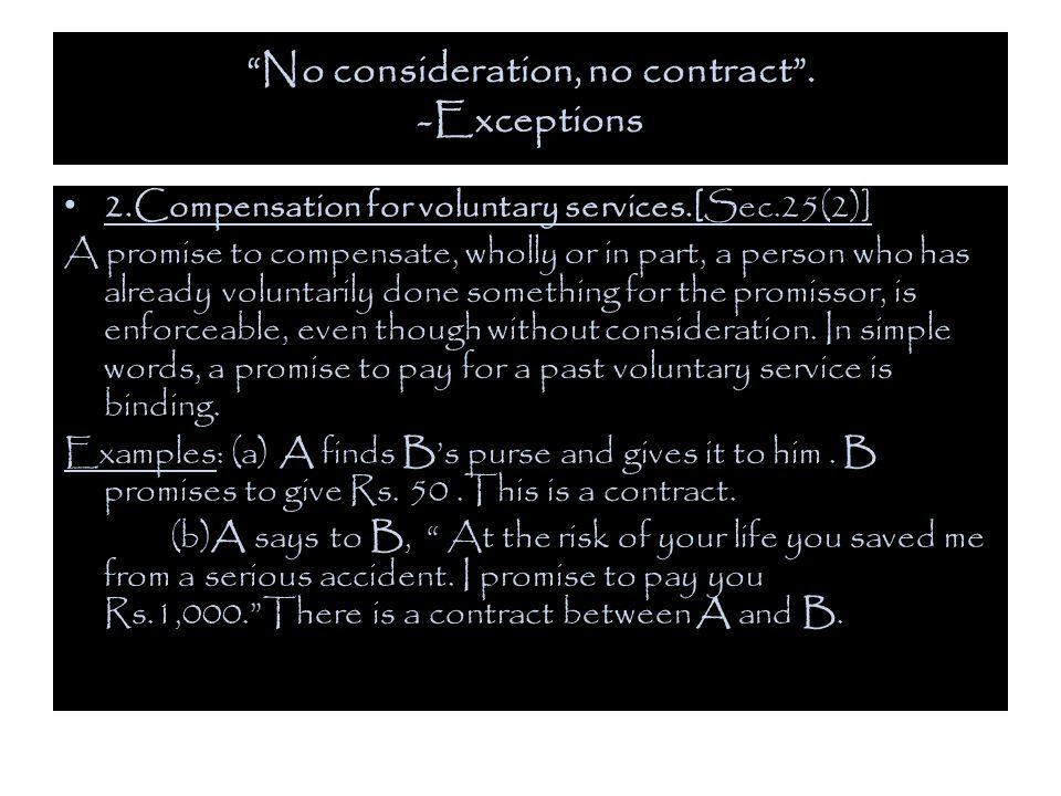 No consideration, no contract . -Exceptions