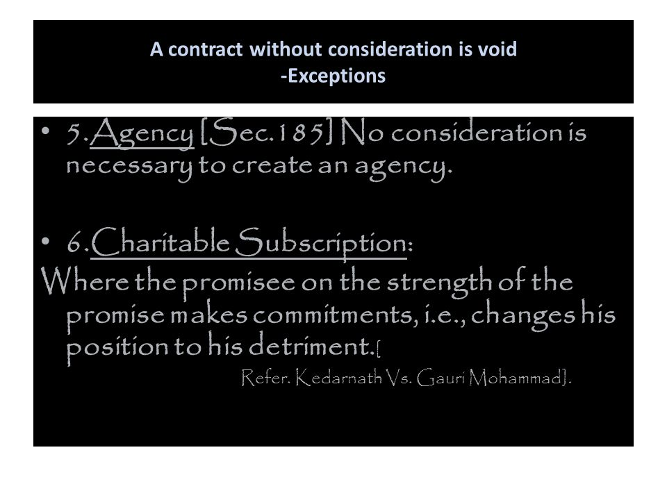 A contract without consideration is void -Exceptions