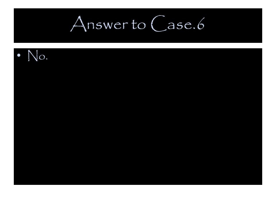 Answer to Case.6 No.