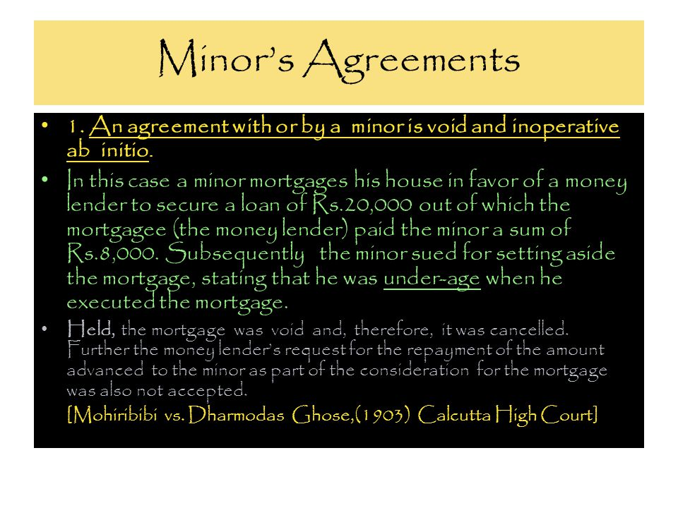 Minor's Agreements 1. An agreement with or by a minor is void and inoperative ab initio.