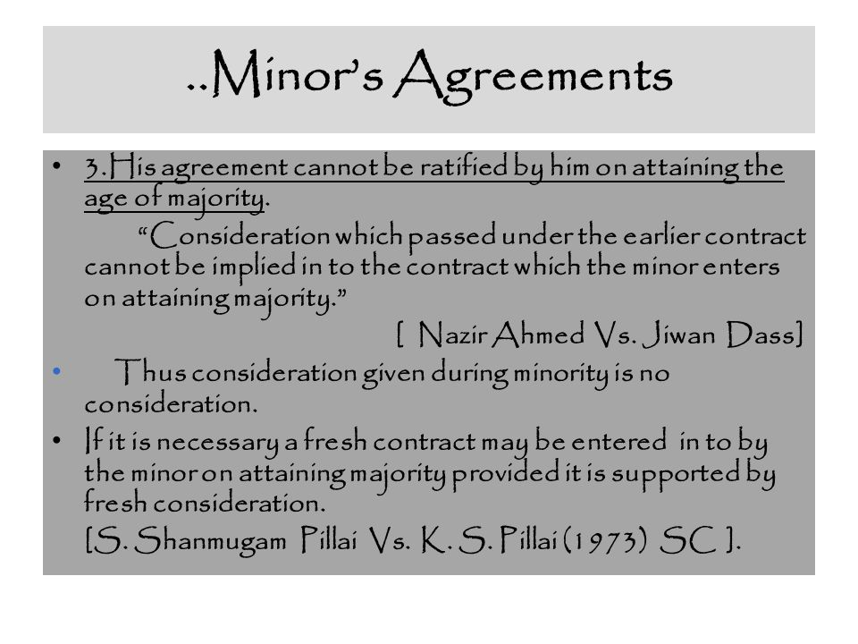 ..Minor's Agreements 3.His agreement cannot be ratified by him on attaining the age of majority.