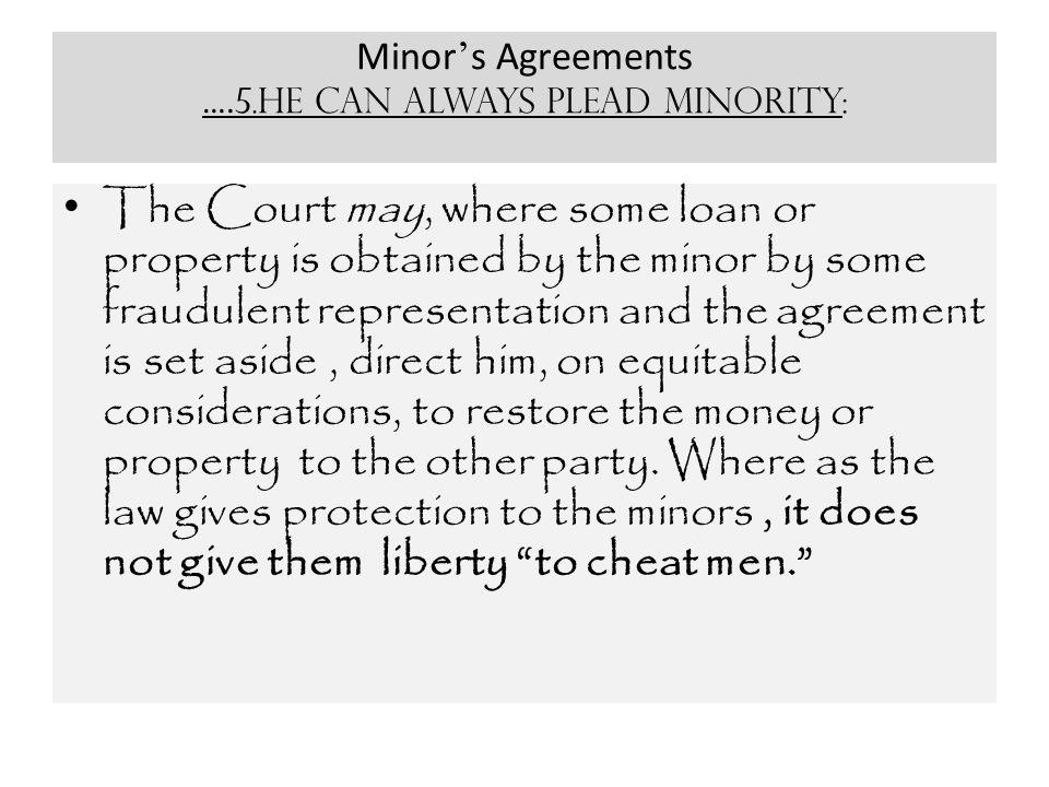 Minor's Agreements ….5.He can always plead minority:
