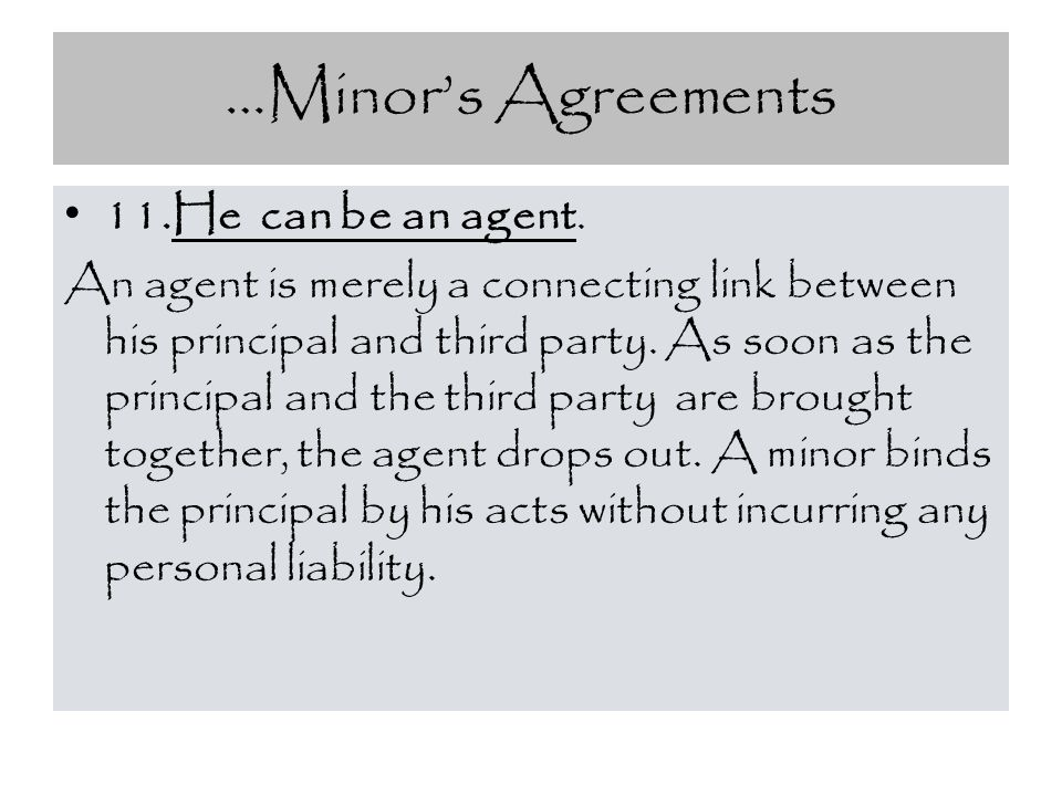 …Minor's Agreements 11.He can be an agent.