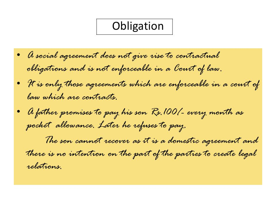 Obligation A social agreement does not give rise to contractual obligations and is not enforceable in a Court of law.