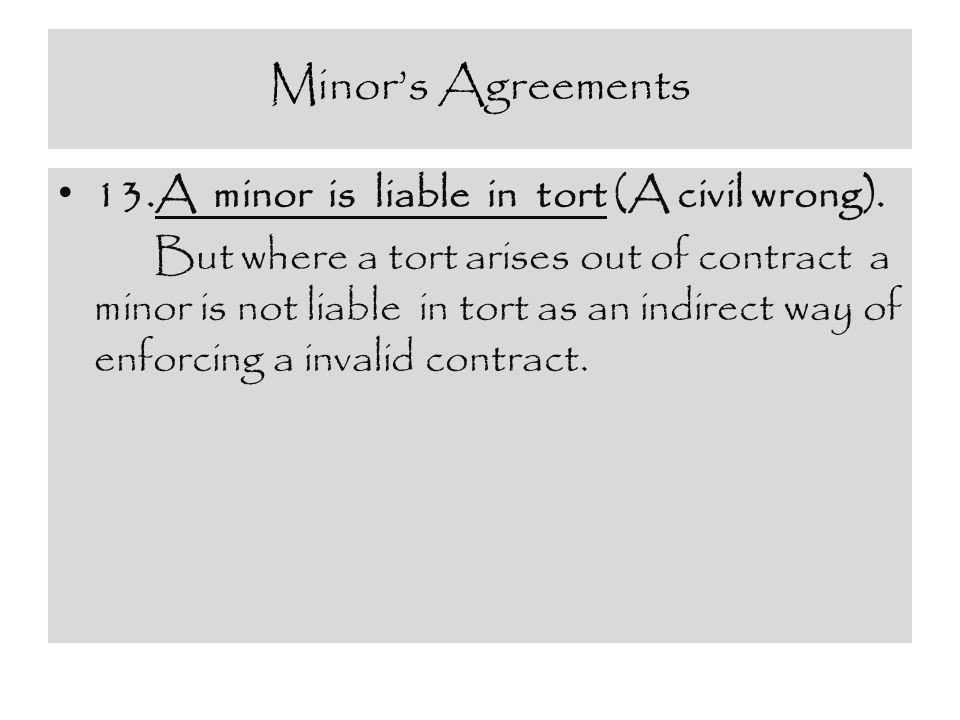 Minor's Agreements 13.A minor is liable in tort (A civil wrong).