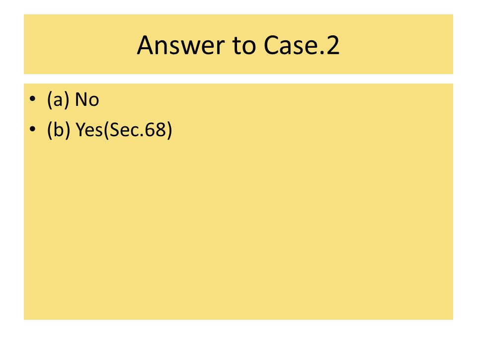 Answer to Case.2 (a) No (b) Yes(Sec.68)