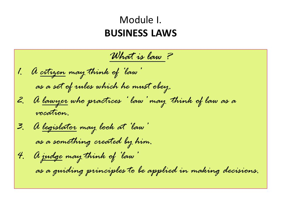 What is law Module I. BUSINESS LAWS 1. A citizen may think of 'law'