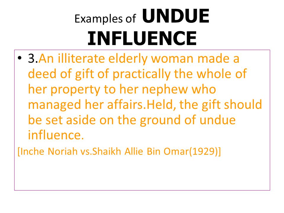 Examples of UNDUE INFLUENCE