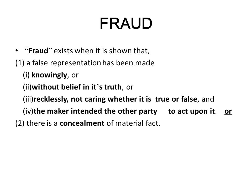 FRAUD Fraud exists when it is shown that,
