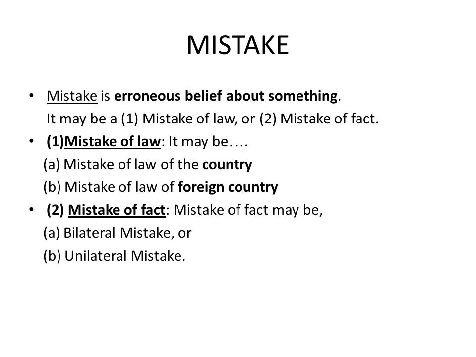 MISTAKE Mistake is erroneous belief about something.