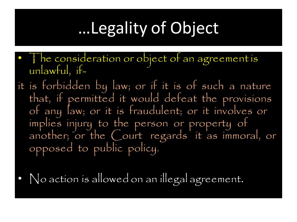 …Legality of Object The consideration or object of an agreement is unlawful, if-