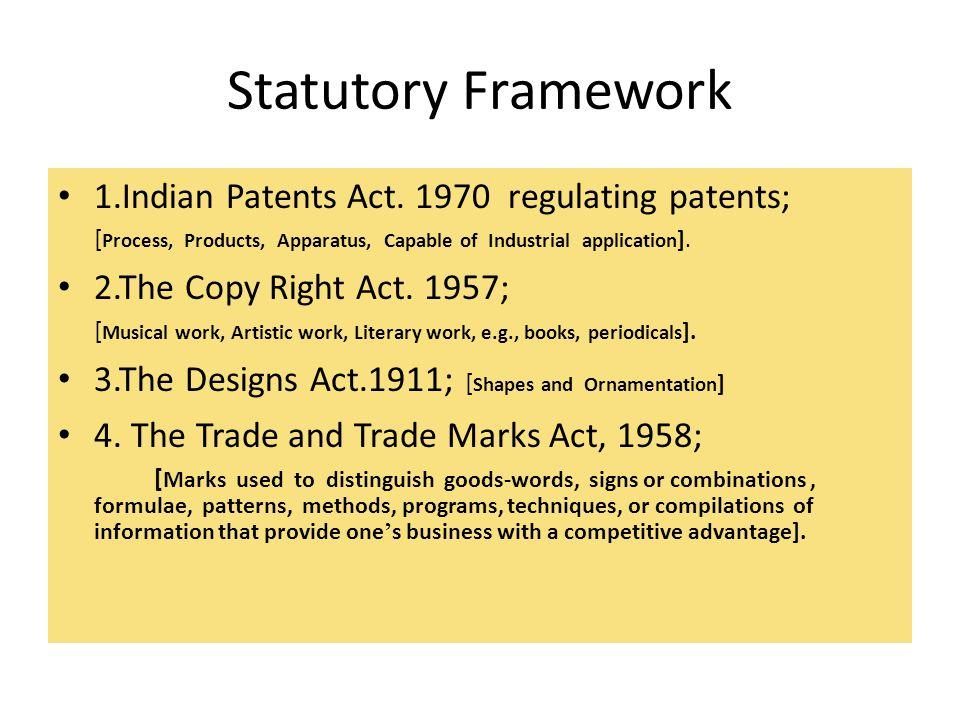 Statutory Framework 1.Indian Patents Act. 1970 regulating patents;