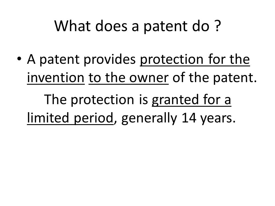 What does a patent do A patent provides protection for the invention to the owner of the patent.