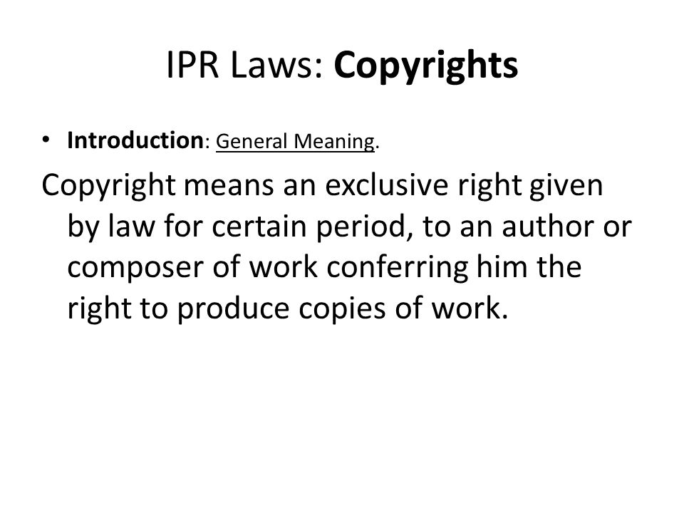IPR Laws: Copyrights Introduction: General Meaning.