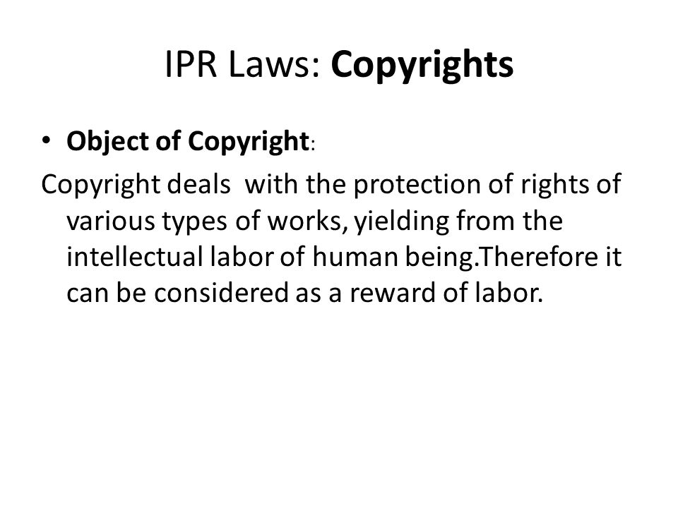 IPR Laws: Copyrights Object of Copyright: