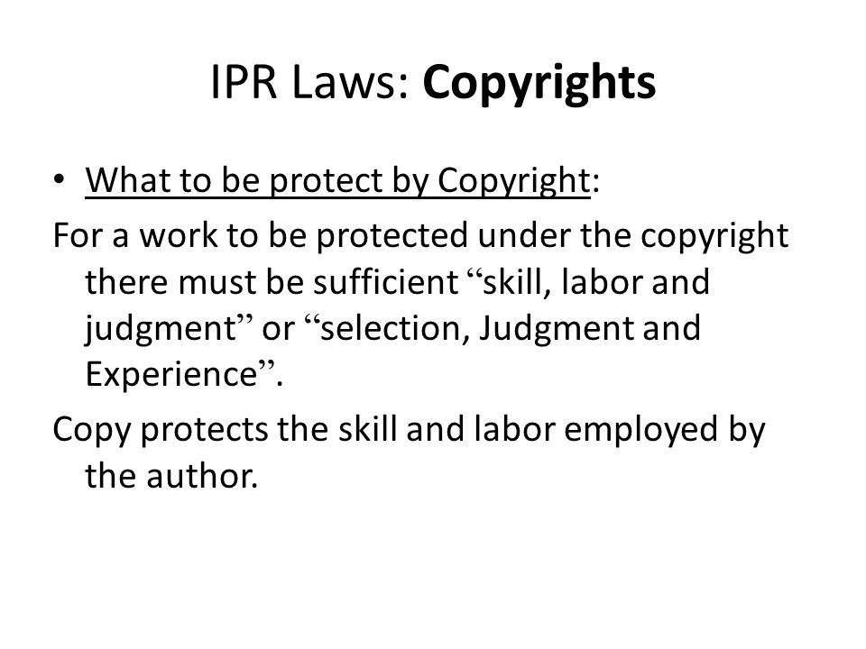 IPR Laws: Copyrights What to be protect by Copyright: