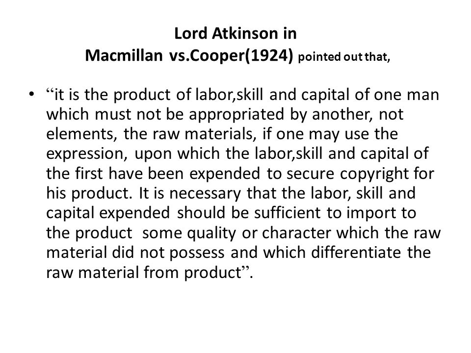 Lord Atkinson in Macmillan vs.Cooper(1924) pointed out that,