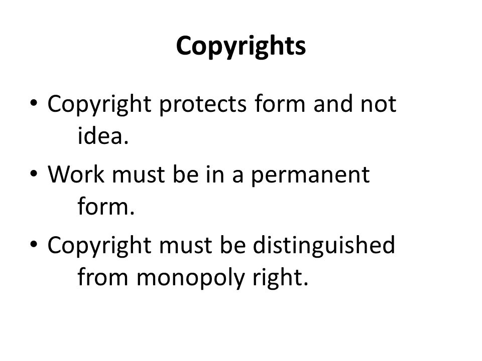 Copyrights Copyright protects form and not idea.