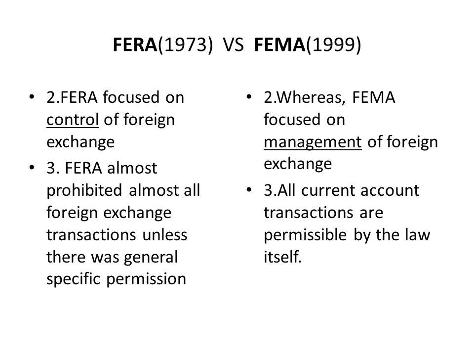 FERA(1973) VS FEMA(1999) 2.FERA focused on control of foreign exchange