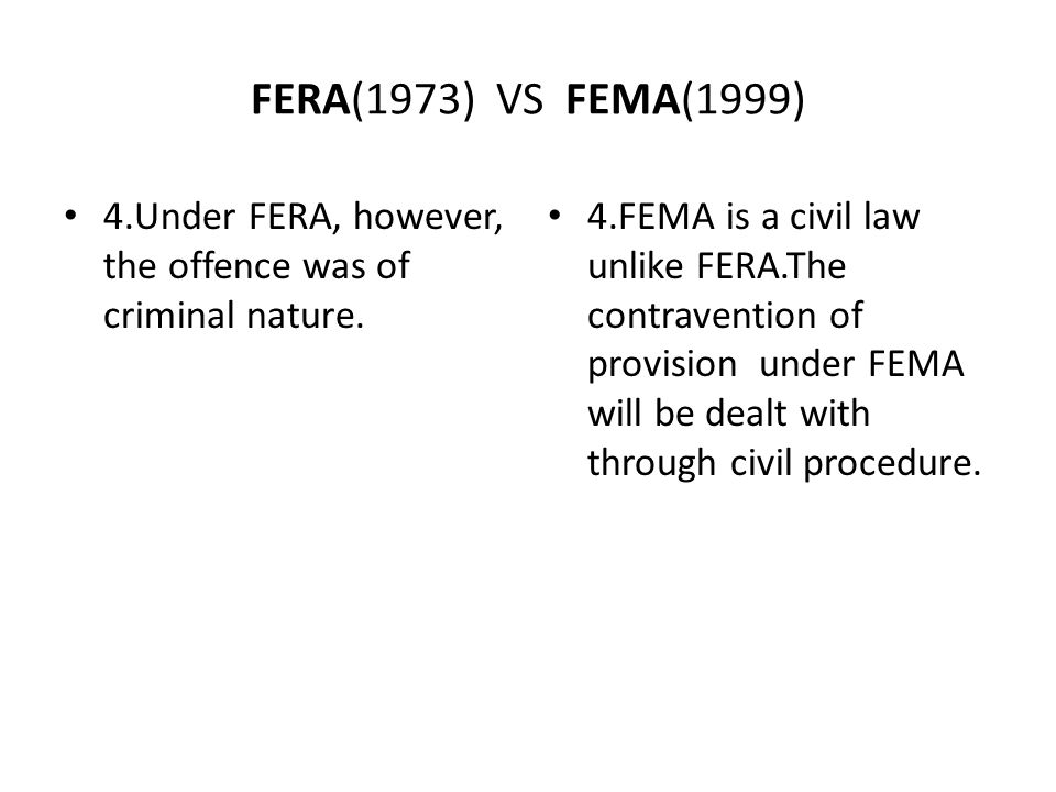 FERA(1973) VS FEMA(1999) 4.Under FERA, however, the offence was of criminal nature.