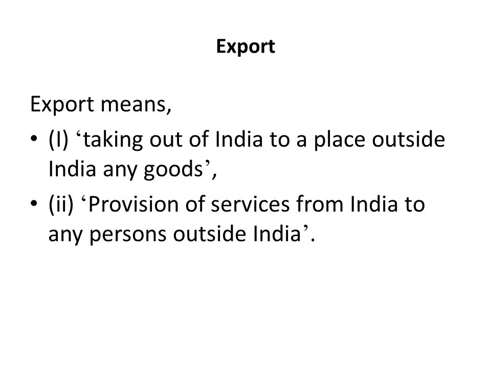 (I) 'taking out of India to a place outside India any goods',