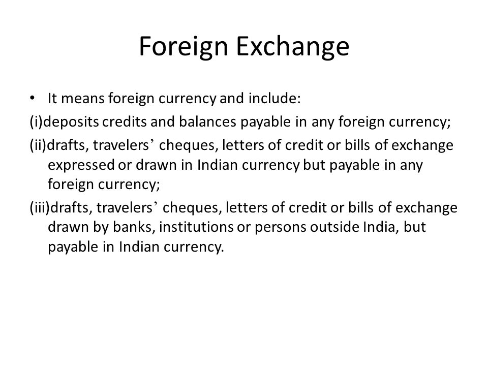 Foreign Exchange It means foreign currency and include: