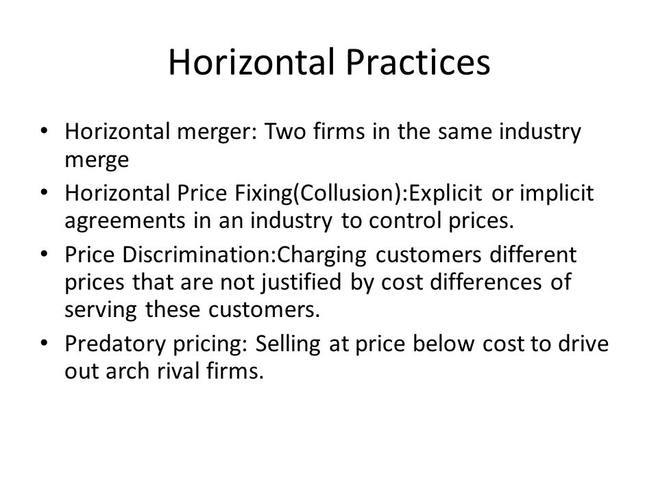 Horizontal Practices Horizontal merger: Two firms in the same industry merge.