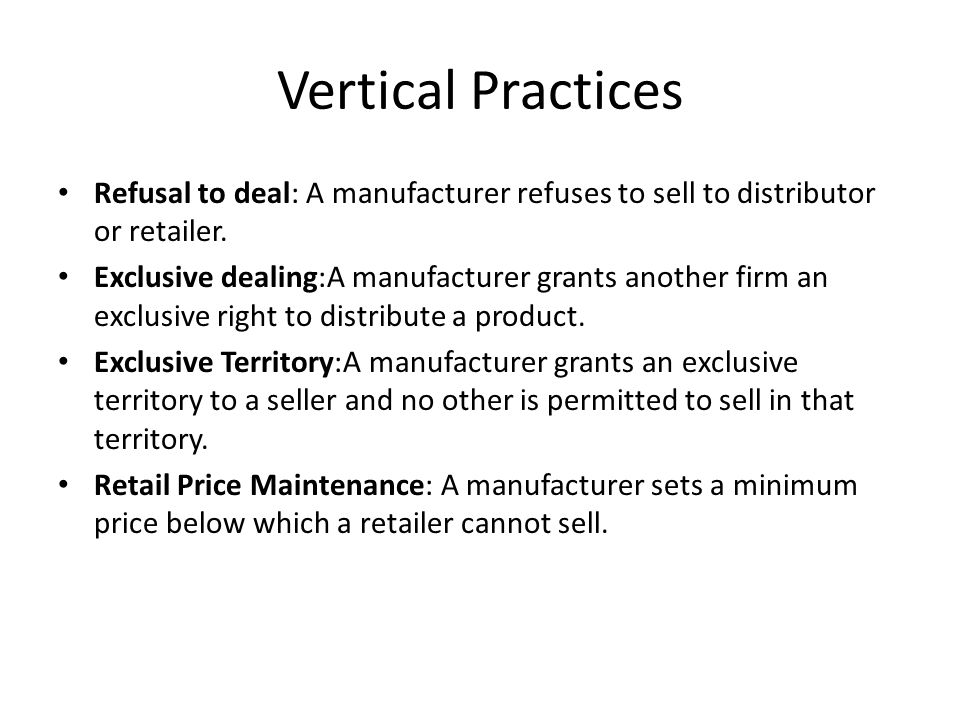 Vertical Practices Refusal to deal: A manufacturer refuses to sell to distributor or retailer.