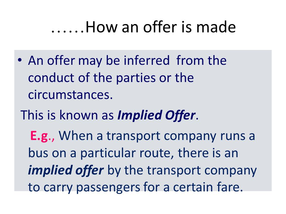 ……How an offer is made An offer may be inferred from the conduct of the parties or the circumstances.