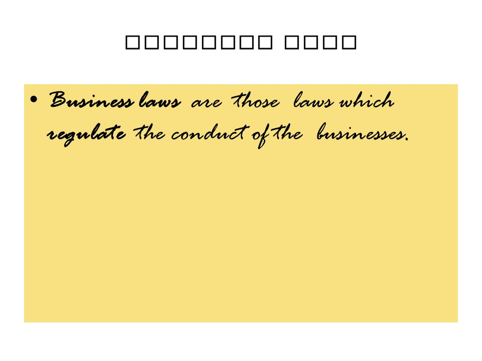 BUSINESS LAWS Business laws are those laws which regulate the conduct of the businesses.
