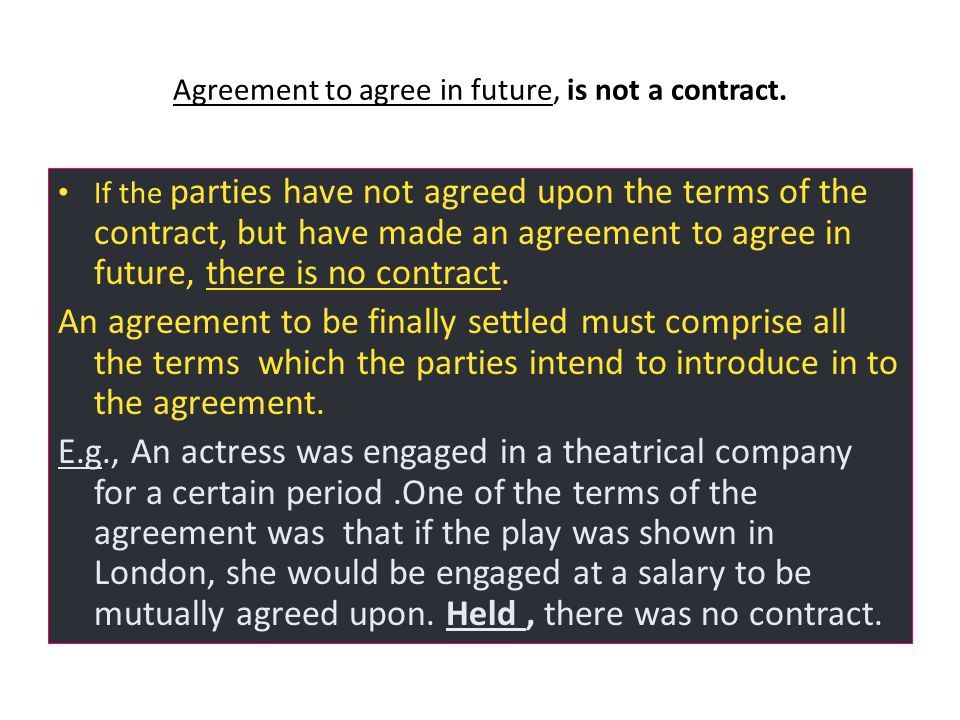 Agreement to agree in future, is not a contract.