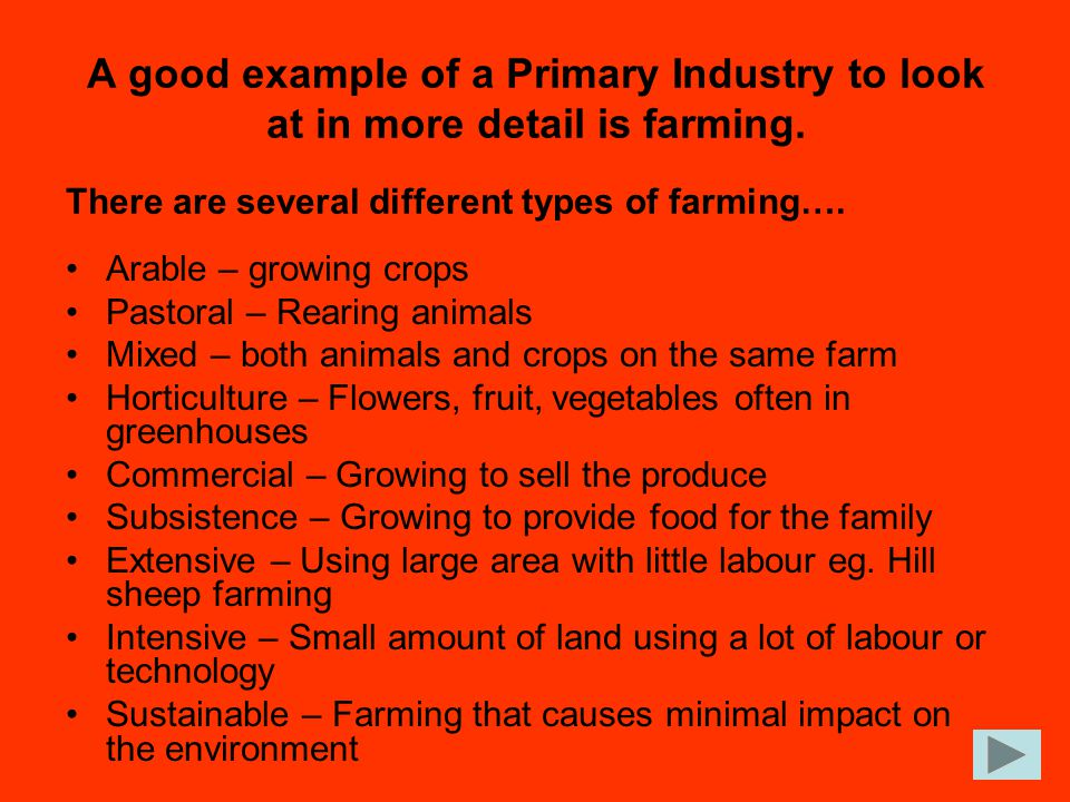 A good example of a Primary Industry to look at in more detail is farming.