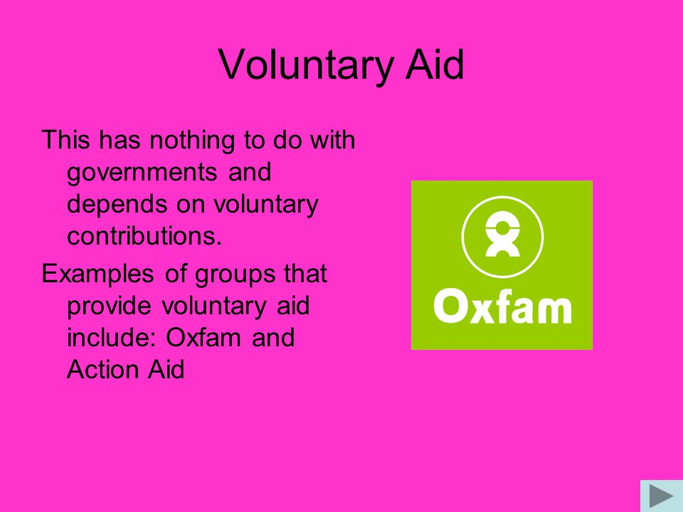 Voluntary Aid This has nothing to do with governments and depends on voluntary contributions.
