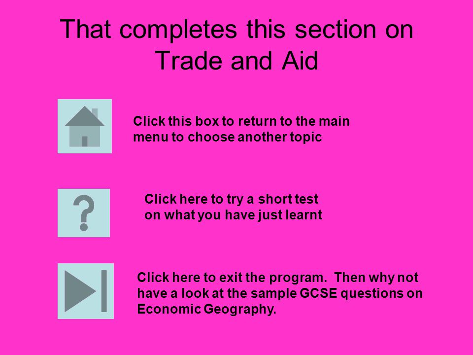 That completes this section on Trade and Aid