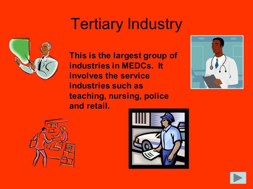 Tertiary Industry This is the largest group of industries in MEDCs.
