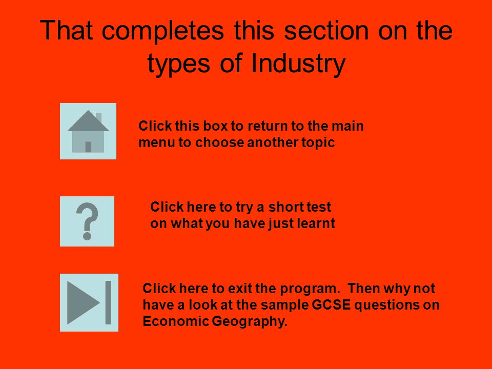 That completes this section on the types of Industry