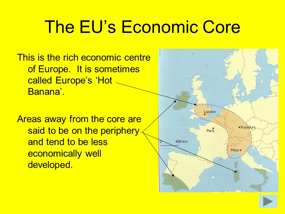 The EU's Economic Core This is the rich economic centre of Europe. It is sometimes called Europe's 'Hot Banana'.
