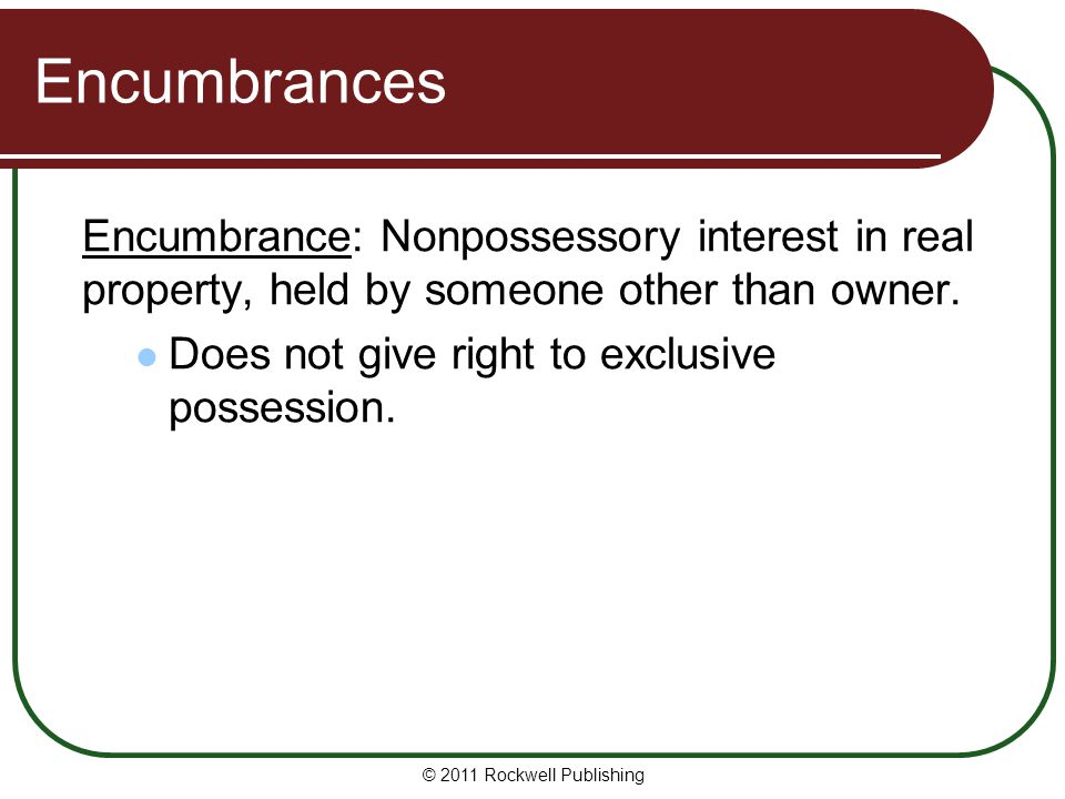 Encumbrances Encumbrance: Nonpossessory interest in real property, held by someone other than owner.