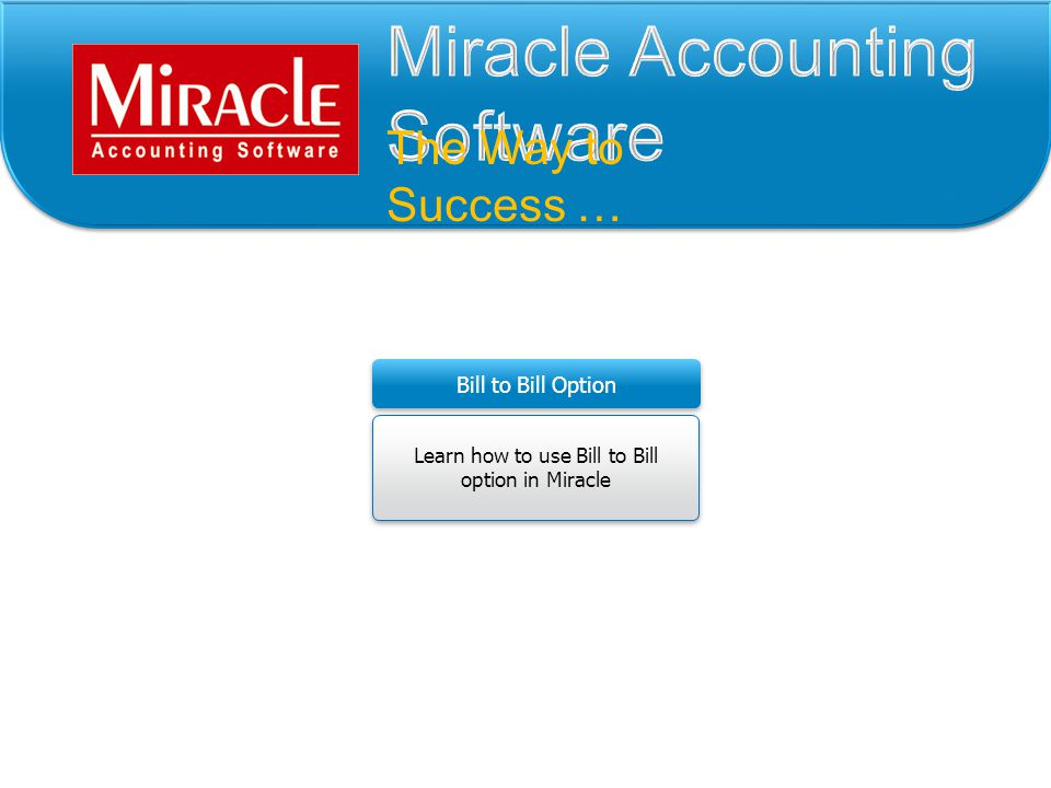 Learn how to use Bill to Bill option in Miracle