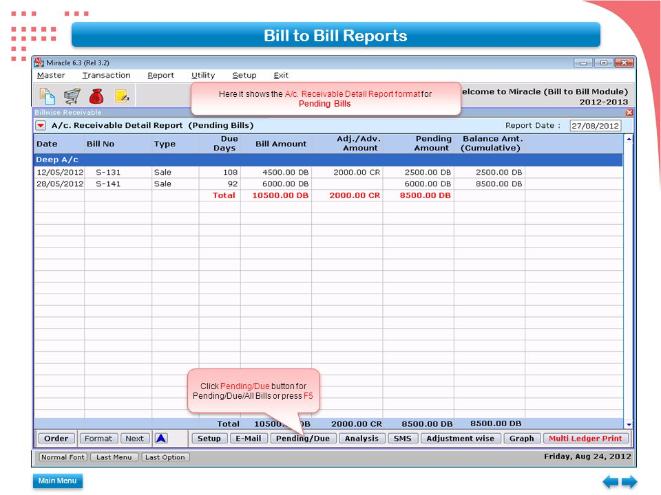 Bill to Bill Reports Here it shows the A/c. Receivable Detail Report format for. Pending Bills.